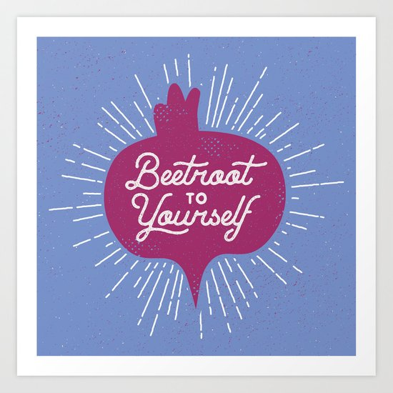 Beetroot to Yourself Art Print