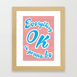 Everything Is Gonna Be Ok Framed Art Print