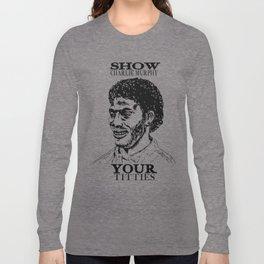 Show Charlie Murphy Your Titties Long Sleeve T-shirt