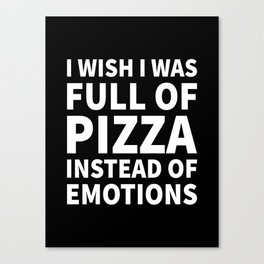 I Wish I Was Full of Pizza Instead of Emotions (Black & White) Canvas Print