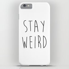 Stay Weird Funny Quote Slim Case iPhone 6s Plus