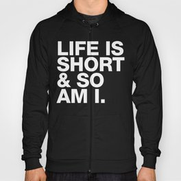 Life is Short and So am I Hoody