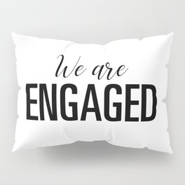 We are engaged Pillow Sham