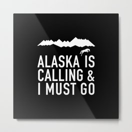 Alaska Is Calling And I Must Go Metal Print