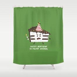 Happy Birthday Ya Filthy Animal Shower Curtain