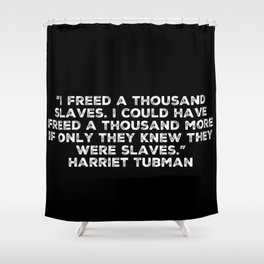 If Only They Knew They Were Slaves Shower Curtain