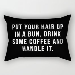 Put Your Hair Up In A Bun, Drink Some Coffee And Handle It. Rectangular Pillow