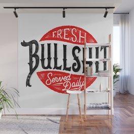 Fresh Bullshit Served Daily Wall Mural