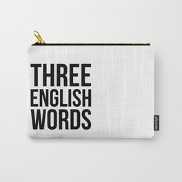 three english words Carry-All Pouch