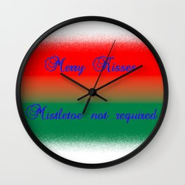 Merry Kisses, Mistletoe not Required Wall Clock