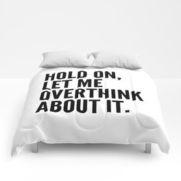 Hold On Let Me Overthink About It Comforters