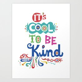 It's Cool To Be Kind Art Print