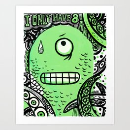 I Only Have 8 Arms! Art Print