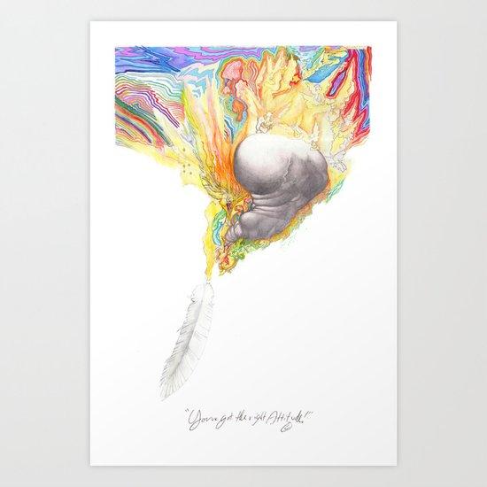 You've Got the Right Attitude! Art Print