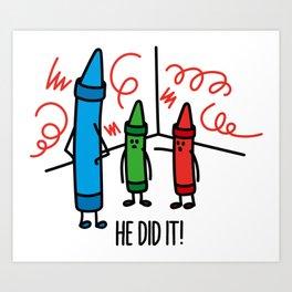 He did it - wasco crayons Art Print