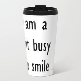 i am a bit busy to smile . art Travel Mug
