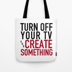 Turn off the Tv & Create Something Tote Bag