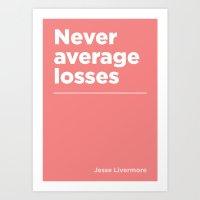 Never average losses Art Print