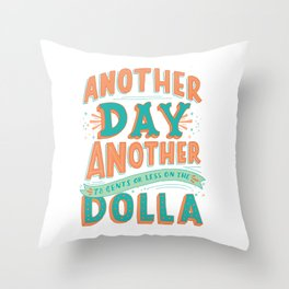 Another Day Another (78 Cents or Less) on the Dolla Throw Pillow