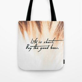 Life is Short, Buy the Good Beer Tote Bag