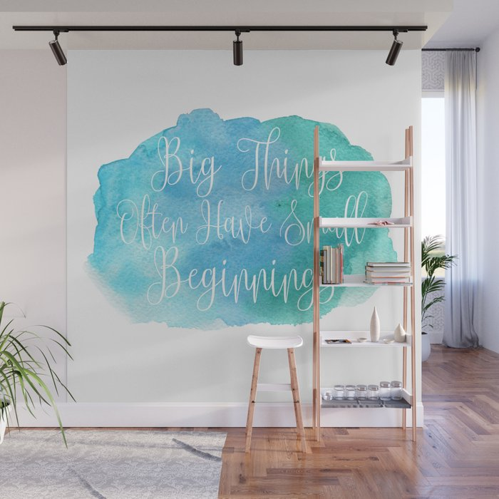 Big Things Often Have Small Beginnings Wall Mural by peppermintcreek