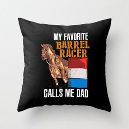 My Favorite Barrel Racer Calls Me Dad Throw Pillow