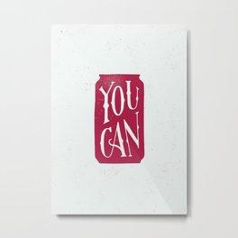 You Can Metal Print