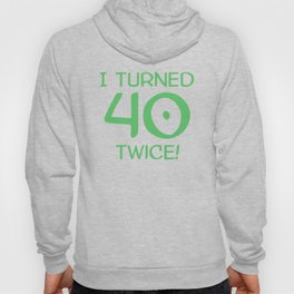 I Turned 40 Twice! Funny 80th Birthday Hoody