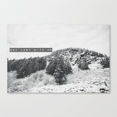 GET LOST WITH ME in the MONTANA MOUNTAINS  Canvas Print