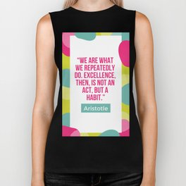 Aristotle Quote   Excellence, then it is not an act but a habit Biker Tank