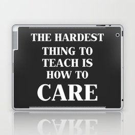 The Hardest Think To Teach Is How to Care. Laptop & iPad Skin