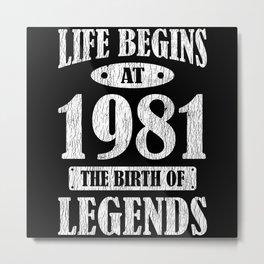 Life Begins 1981 The Birth Of Legend 40th Birthday Metal Print