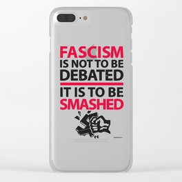 Fascism Is Not To Be Debate, It Is To Be Smashed Clear iPhone Case