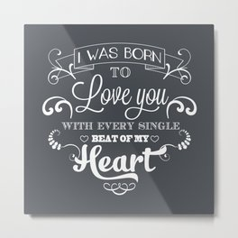 I was born to love you Metal Print