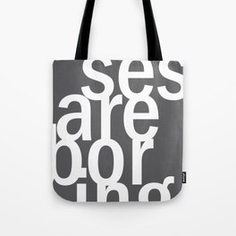 excuses are boring. Tote Bag