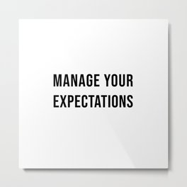 Manage Your Expectations Metal Print