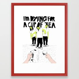 Im Dying For A Cup Of Tea Framed Art Print
