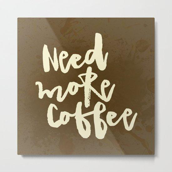 Need more Coffee Metal Print