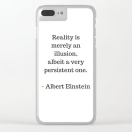 REALITY IS MERELY AN ILLUSION - ALBERT EINSTEIN QUOTE Clear iPhone Case