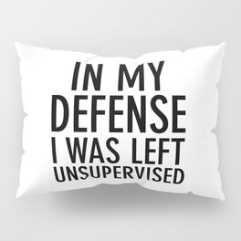 In my defense, I was left unsupervised Pillow Sham