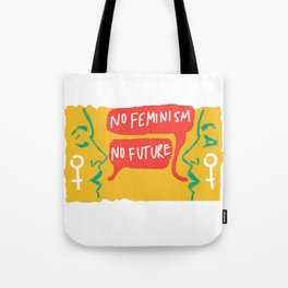 No Feminism, No Future Tote Bag