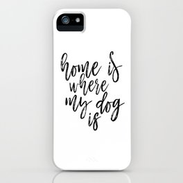 Home Is Where My Dog Is Print, Black and White Print, Printable Quote, Home Decor iPhone Case