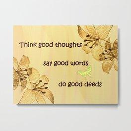 Good Thoughts, Words, Deeds Inspirational Modern Cottage Art A612 Metal Print