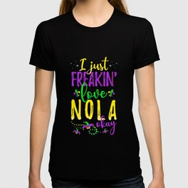 I Just Freakin' Love NOLA Louisiana Party T-shirt