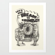 Let's Get Bready to Crumble Art Print