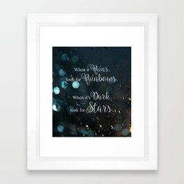 When it rains, look for rainbows. When it's dark, look for stars! Framed Art Print