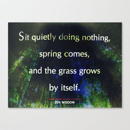 Zen Wisdom Quote - Sit Quietly Doing Nothing Spring Comes Canvas Print