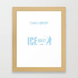Can I Drop My Jig Fishing Ice Hole Fisherman Fisherwoman Fish Lovers Gifts Framed Art Print