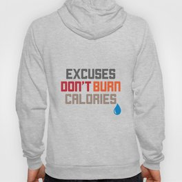 Excuses Don't Burn Calories Motivational Hoody