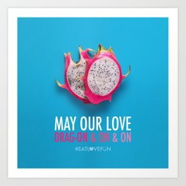 May our Love Drag-on & on & on Art Print